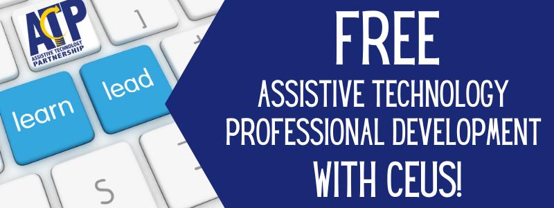 FREE Assistive Technology Professional Development wth CEUs!