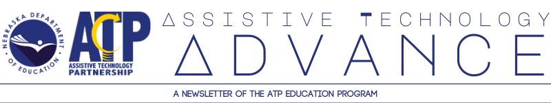 Assitive Technology Advance: A Newsletter of the ATP Education Program