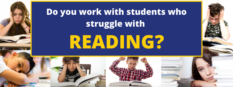 Do you work with students who struggle with reading?